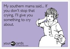 My northern mama said that too! - Click image to find more Humor Pinterest pins