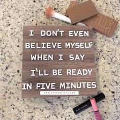 I DON'T EVEN BELIEVE MYSELF WHEN I SAY I'LL BE READY IN FIVE MINUTES #agnesanddora #shoponsixth #humorquote #funnyquote #makeup #beready #fiveminutes #wordstoliveby