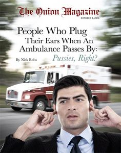 People Who Plug Their Ears When An Ambulance Passes By: Pussies, Right? Source