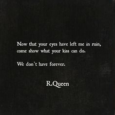 Now that your eyes have left me in ruin, come show what your kiss can do. True Quotes, Words Quotes, Red Queen Quotes, Red Queen Book Series, You Poem, Book Works, Love Facts, Dark Quotes, Quote Aesthetic