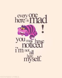 Cheshire cat, this quote IS me xD