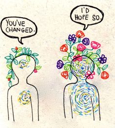 You've changed. I'd hope so.