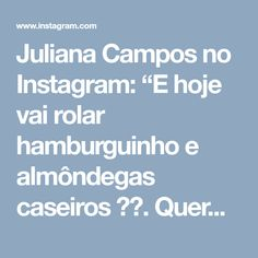 """Juliana Campos no Instagram: """"E hoje vai rolar hamburguinho e almôndegas caseiros 🍔😋. Querem ver como montei eles com um copo? ❣Receita: Patinho temperado com Chimi…"""""""