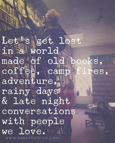 Let's get lost in a world made of old books, coffee, camp fires, adventure, rainy days & late night conversations with people we love. Book Quotes, Words Quotes, Me Quotes, Sayings, Rain Quotes, Qoutes, Bonfire Quotes, Great Quotes, Quotes To Live By