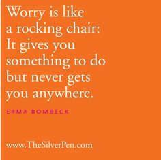 Worry is like a rocking chair  Quote by Erma Bombeck  http://www.DebbieKrug.biz