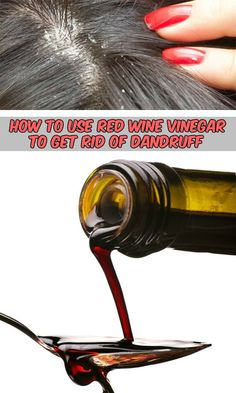 How to use red wine vinegar to get rid of dandruff - WeLoveBeauty.org