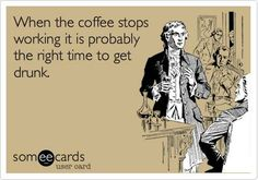 Caffeine stops, drink alcohol.