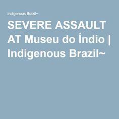 video,SEVERE ASSAULT AT Museu do Índio | Indigenous Brazil~