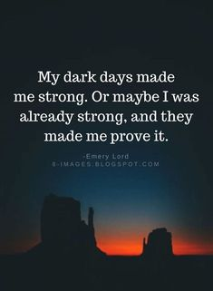 Bad Day Quotes My dark days made me strong. Or maybe I was already strong, and they made me prove it. The Words, Bad Day Quotes, Quotes To Live By, Its Me Quotes, Prove It Quotes, Positive Quotes, Motivational Quotes, Inspirational Quotes, Quotable Quotes