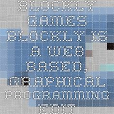 Blockly Games Blockly is a web-based, graphical programming editor.
