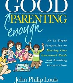 Good Enough Parenting: An In-Depth Perspective On Meeting Core Emotional Needs PDF
