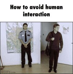 How to avoid human interaction lol #me