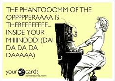 Funny because I love Phantom of the Opera! I sing it to myself often.