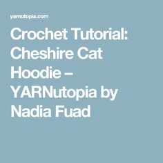 Crochet Tutorial: Cheshire Cat Hoodie – YARNutopia by Nadia Fuad