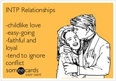INTP Relationships  -childlike love  -easy-going  -faithful and loyal  -tend to ignore conflict