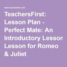 TeachersFirst: Lesson Plan - Perfect Mate: An Introductory Lesson for Romeo & Juliet