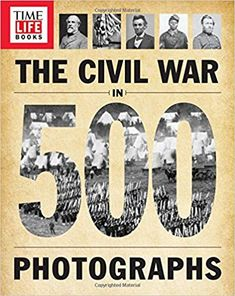 "Read ""TIME-LIFE The Civil War in 500 Photographs"" by The Editors of TIME-LIFE available from Rakuten Kobo. The name TIME-LIFE has become synonymous with providing readers with a deeper understanding of subjects and world events."