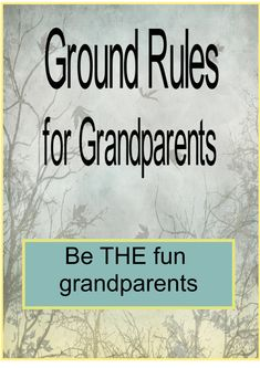 """Be the """"fun"""" grandparents. Follow these 7 easy rules to grandparenting. #grandparenting basics"""