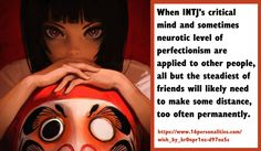 When their critical minds and sometimes neurotic level of perfectionism (often the case with Turbulent INTJs) are applied to other people, all but the steadiest of friends will likely need to make some distance, too often permanently. #16personalities #INTJ