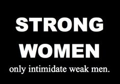 Young ladies, don't settle- find someone who compliments your strength & isn't intimidated.