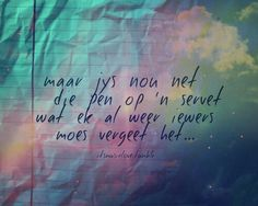 Maar no is jy net die pen op 'n servet. Song Quotes, Song Lyrics, Qoutes, Life Quotes, Afrikaanse Quotes, Four Letter Words, Beautiful Words, Wise Words, Favorite Quotes