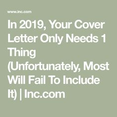 In 2019, Your Cover Letter Only Needs 1 Thing (Unfortunately, Most Will Fail To Include It) | Inc.com