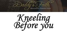 """""""Kneeling Before You"""" Daddy's Faith - Season 1 - Episode - 1  Daddy's Faith is a channel aimed at sharing the religiousperspectives of a father's life. We do not need to fully agree with each other when it comes to religious perspectives. But with an open mind...you cantransform your life in a way...you never thought before.  Mr. Avelardo Lopez / aka: Mr. Suave Article Post Link:  http://wydaddy.com/kneeling-before-you/"""