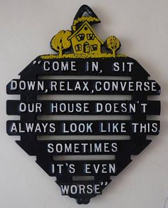 Come In Sit Down Relax Converse Our House Doesnt Always Look