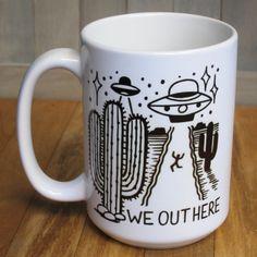 "UFO ""We Out Here"" coffee mug! 15 ounce ceramic coffee cup with original ufo alien desert design!"