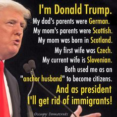seriously.  Both of his wives and his mother were 1st gen immigrants, and he thinks that he decides which countries are acceptable, to allow immigration?????