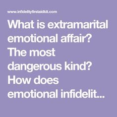 What is extramarital emotional affair? The most dangerous kind? How does emotional infidelity begin? Signs? Emotional recovery techniques? An in-depth look.