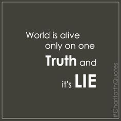 World is alive only on one TRUTH and it is LIE #CharitarthQuotes
