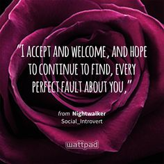 """I accept and welcome, and hope to continue to find, every perfect fault about you,"" - from Nightwalker (on Wattpad) https://www.wattpad.com/289883225?utm_source=ios&utm_medium=pinterest&utm_content=share_quote&%26wp_page=quote&wp_uname=Someone-_-else&wp_originator=8Fteaxebh3OSdQ2ixFunGYLphLg1nb%2BouDuFfLcDs6oI7DVIC%2BrZey6X8s8T4BI%2F0IYHp3A35Hk1yhyz3Fcf78wqzUQw9sB7oK5t5SLepih6z%2F6kTj3U%2FKcDW0Pu%2BzbP #quote #wattpad"