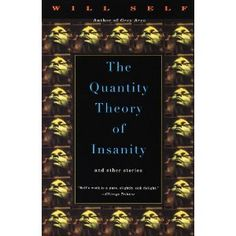 """Will Self """"The Quantity Theory of Insanity"""" is intellectual science fiction based on concepts not monsters, very Twilight Zoney. One of my all time faves."""