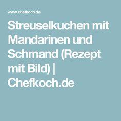 Streuselkuchen mit Mandarinen und Schmand (Rezept mit Bild)   Chefkoch.de