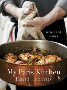 In David Lebovitz's brand new book, My Paris Kitchen, he shares stories about expat life in the culinary capital of the world, alongside revamped classic French recipes, from goat cheese crostinis to duck confit and salted butter caramel chocolate mousse.