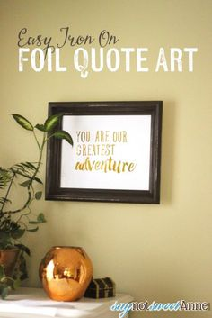 Easy Foil Quote Art! Use simple iron on vinyl to create a professional screen printed or foil printed look to quotes and other art! | saynotsweetanne.com