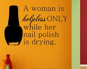 A Woman Is Helpless Only While Her Nail Polish Is Drying - Salon Decor - Home Decor - Office - Dorm - High Quality Vinyl Graphic