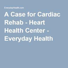 A Case for Cardiac Rehab - Heart Health Center - Everyday Health