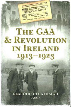 The Gaa & Revolution in Ireland 1913-1923