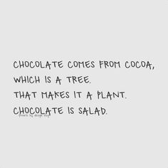 Eat more chocolate! I love this philosophy