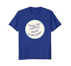 Mom Means Everything Tee T-Shirt Mothers Day Shirt Gift C... https://www.amazon.com/dp/B07CK8XLDZ/ref=cm_sw_r_pi_dp_U_x_lT32AbTJWZ1NJ
