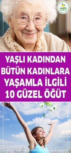 Yaşlı Kadından Bütün Kadınlara Yaşamla İlgili 10 Güzel Öğüt.. Maybe Tomorrow, Meaning Of Life, Book Of Life, Old Women, Good To Know, Health Fitness, Good Things, Yoga, Education