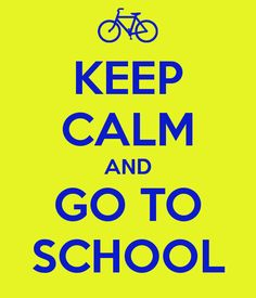 Calm Keep Schools UT | KEEP CALM AND GO TO SCHOOL
