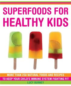 Bestseller Books Online Superfoods for Healthy Kids: More Than 250 Immune-Boosting Foods and Great-Tasting Recipes for Your Children Lucy Burney $5.98