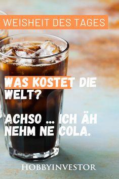 Was kostet die Welt?  Achso... ich äh nehm ne Cola!  #spruch #zitat #zitate #lustig #humor #witz #lachen #sprüche #fun #spass #lol #comedy