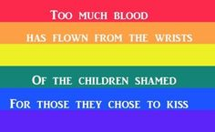 """Pride ......OMG....THIS IS SO SAD PEOPLE.......STOP THE HATE....BECAUSE LOVE WILL WIN ANYWAY......AND REMEMBER PEOPLE THEY WERE BORN THAT WAY.....FOR """"GOD'S"""" SAKE PEOPLE GIVE THEM A BREAK....THEY DON'T WANT TO HURT ANYBODY SO WHY DO YOU.?.......STOP AND THINK PEOPLE."""