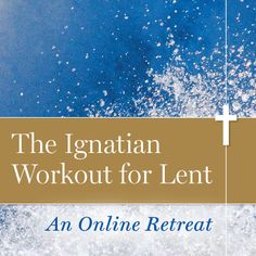 The Ignatian Workout for Lent is an online retreat with Tim Muldoon. Find weekly audio reflections accompanied by suggestions for prayer and action. Catholic Lent, Roman Catholic, Ignatian Spirituality, Christian Calendar, Ash Wednesday, Spiritual Disciplines, Greatest Mysteries, Pentecost, Lenten