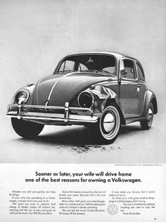 """""""Sooner or later, your wife will drive home one of the best reasons for owning a Volkswagen."""""""
