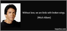 mitch albom for one more day quotes | Without love, we are birds with broken…